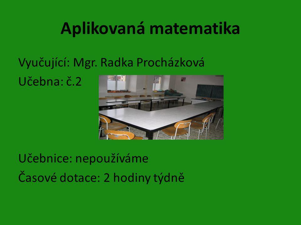 Aplikovaná matematika Vyučující: Mgr.