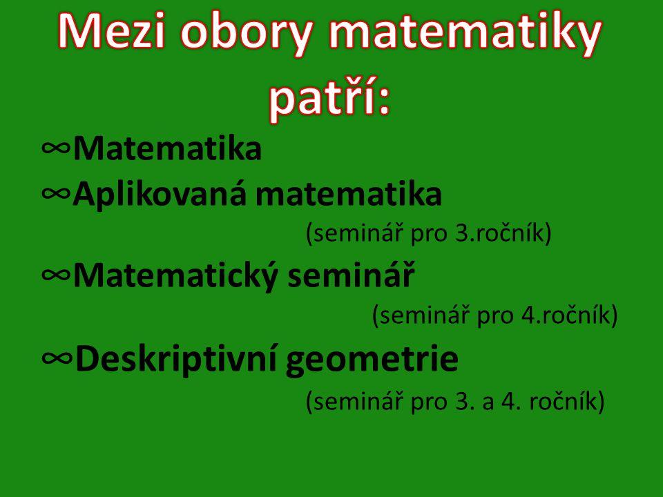 ∞Matematika ∞Aplikovaná matematika (seminář pro 3.ročník) ∞Matematický seminář (seminář pro 4.ročník) ∞Deskriptivní geometrie (seminář pro 3.