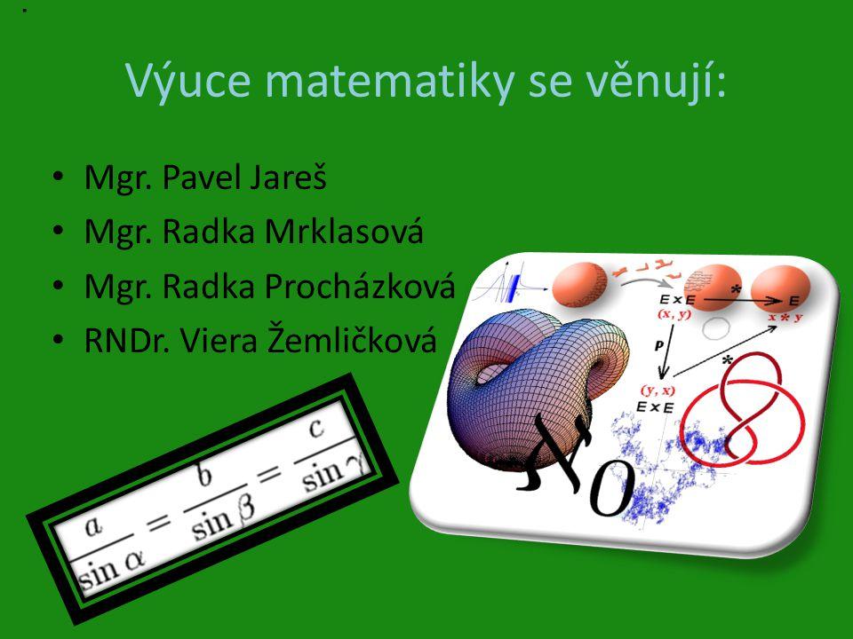 Výuce matematiky se věnují: Mgr.Pavel Jareš Mgr. Radka Mrklasová Mgr.