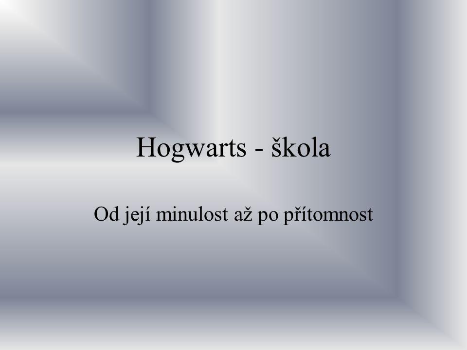 Hogwarts - škola Od její minulost až po přítomnost