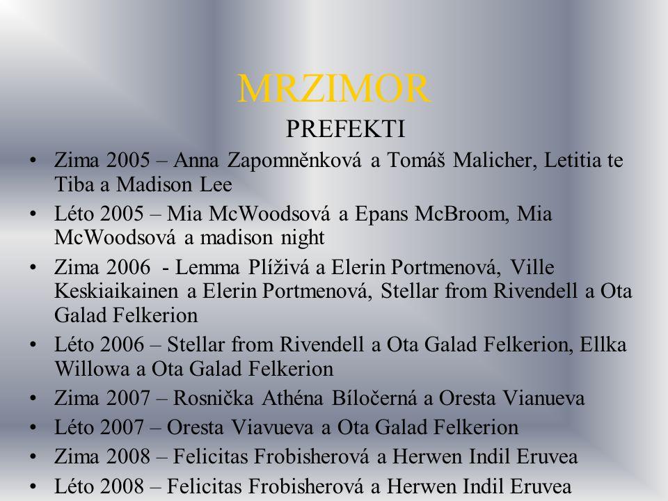 MRZIMOR PREFEKTI Zima 2005 – Anna Zapomněnková a Tomáš Malicher, Letitia te Tiba a Madison Lee Léto 2005 – Mia McWoodsová a Epans McBroom, Mia McWoods