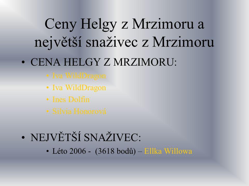 Ceny Helgy z Mrzimoru a největší snaživec z Mrzimoru CENA HELGY Z MRZIMORU: Iva WildDragon Ines Dolfin Silvia Honorová NEJVĚTŠÍ SNAŽIVEC: Léto 2006 -
