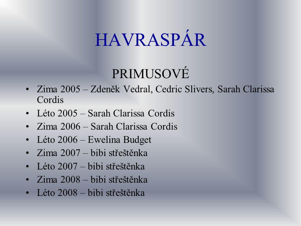 HAVRASPÁR PRIMUSOVÉ Zima 2005 – Zdeněk Vedral, Cedric Slivers, Sarah Clarissa Cordis Léto 2005 – Sarah Clarissa Cordis Zima 2006 – Sarah Clarissa Cord