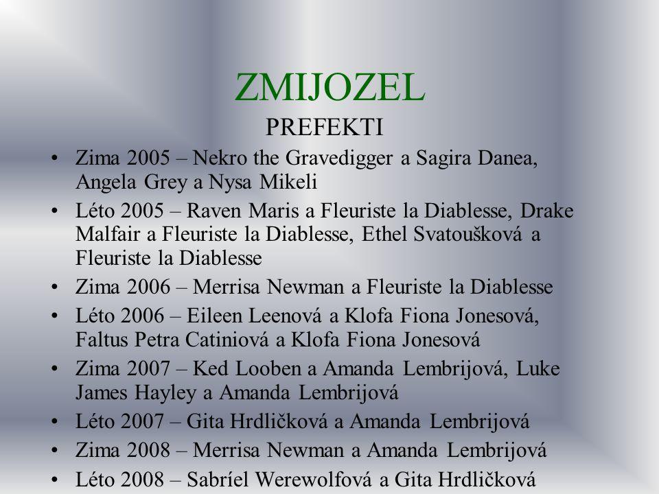 ZMIJOZEL PREFEKTI Zima 2005 – Nekro the Gravedigger a Sagira Danea, Angela Grey a Nysa Mikeli Léto 2005 – Raven Maris a Fleuriste la Diablesse, Drake