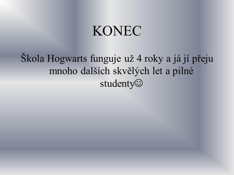 KONEC Škola Hogwarts funguje už 4 roky a já jí přeju mnoho dalších skvělých let a pilné studenty