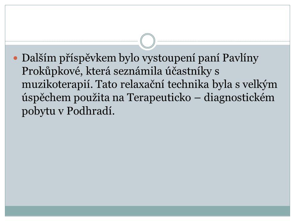 Dalším příspěvkem bylo vystoupení paní Pavlíny Prokůpkové, která seznámila účastníky s muzikoterapií.