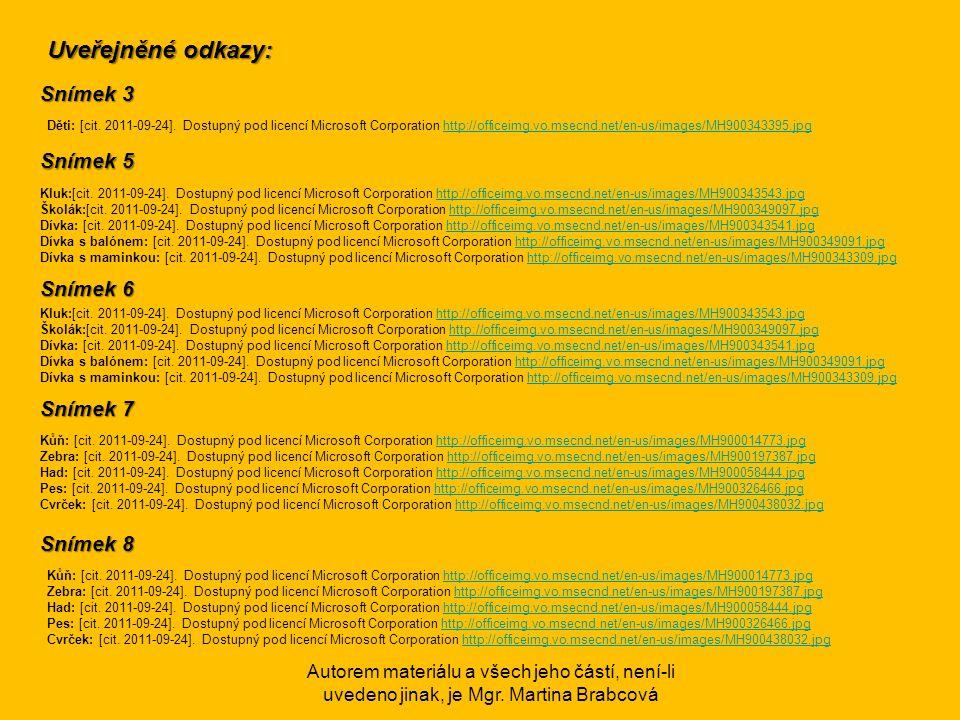 Uveřejněné odkazy: Snímek 3 Děti: [cit. 2011-09-24]. Dostupný pod licencí Microsoft Corporation http://officeimg.vo.msecnd.net/en-us/images/MH90034339
