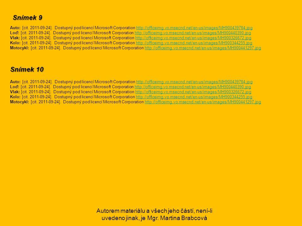 Autorem materiálu a všech jeho částí, není-li uvedeno jinak, je Mgr. Martina Brabcová Snímek 9 Auto: [cit. 2011-09-24]. Dostupný pod licencí Microsoft