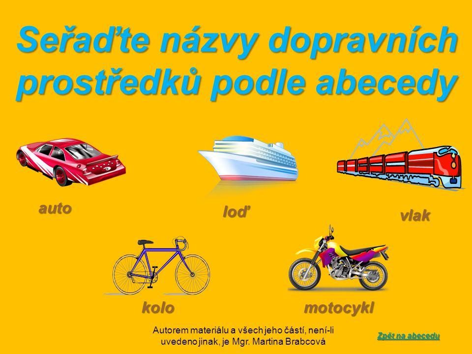 Seřaďte názvy dopravních prostředků podle abecedy loď vlak kolomotocykl auto Zpět na abecedu Zpět na abecedu
