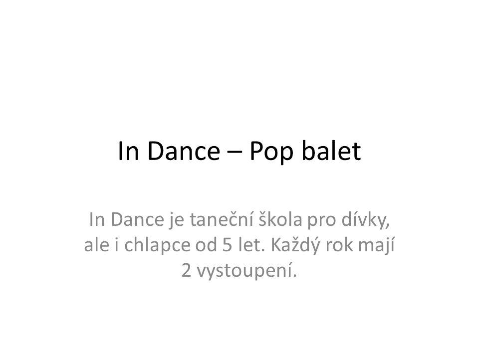 In Dance – Pop balet In Dance je taneční škola pro dívky, ale i chlapce od 5 let. Každý rok mají 2 vystoupení.