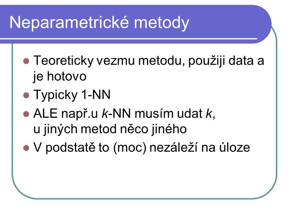 Neparametrické metody Teoreticky vezmu metodu, použiji data a je hotovo Typicky 1-NN ALE např.u k-NN musím udat k, u jiných metod něco jiného V podstatě to (moc) nezáleží na úloze