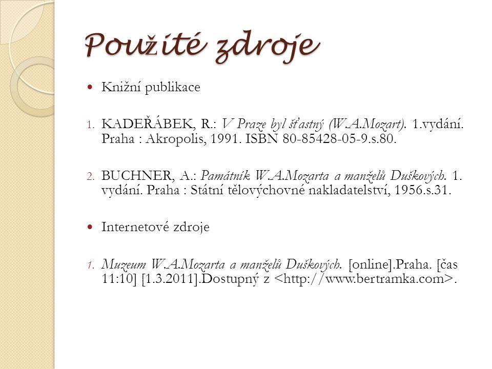 Pou ž ité zdroje Knižní publikace 1. KADEŘÁBEK, R.: V Praze byl šťastný (W.A.Mozart). 1.vydání. Praha : Akropolis, 1991. ISBN 80-85428-05-9.s.80. 2. B