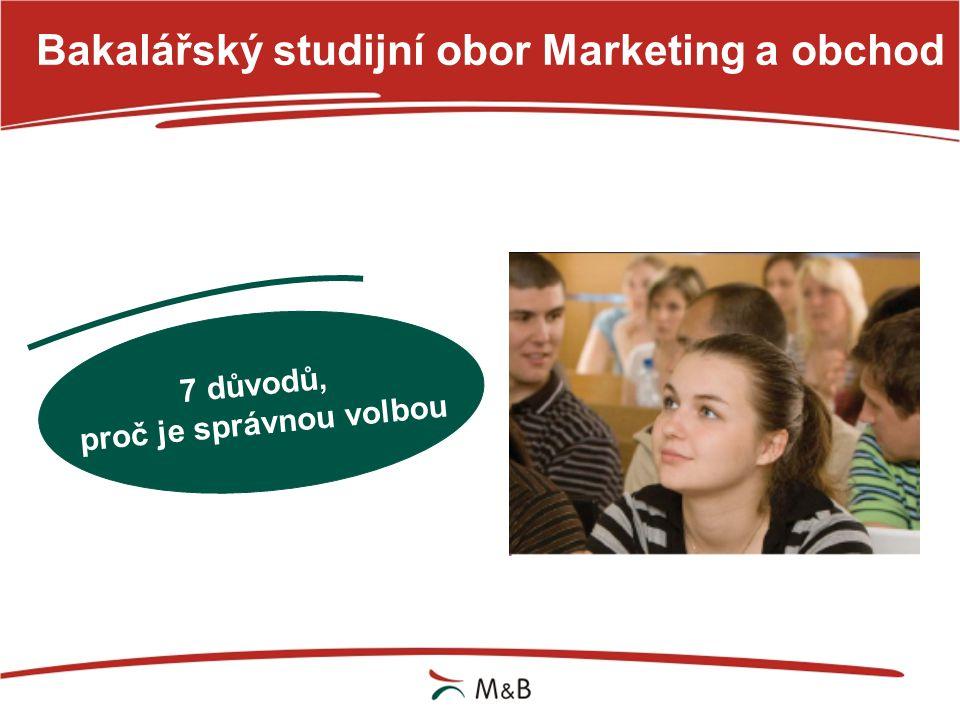 Bakalářský studijní obor Marketing a obchod 7 důvodů, proč je správnou volbou