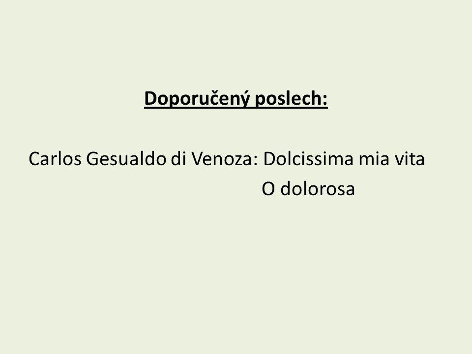 Doporučený poslech: Carlos Gesualdo di Venoza: Dolcissima mia vita O dolorosa