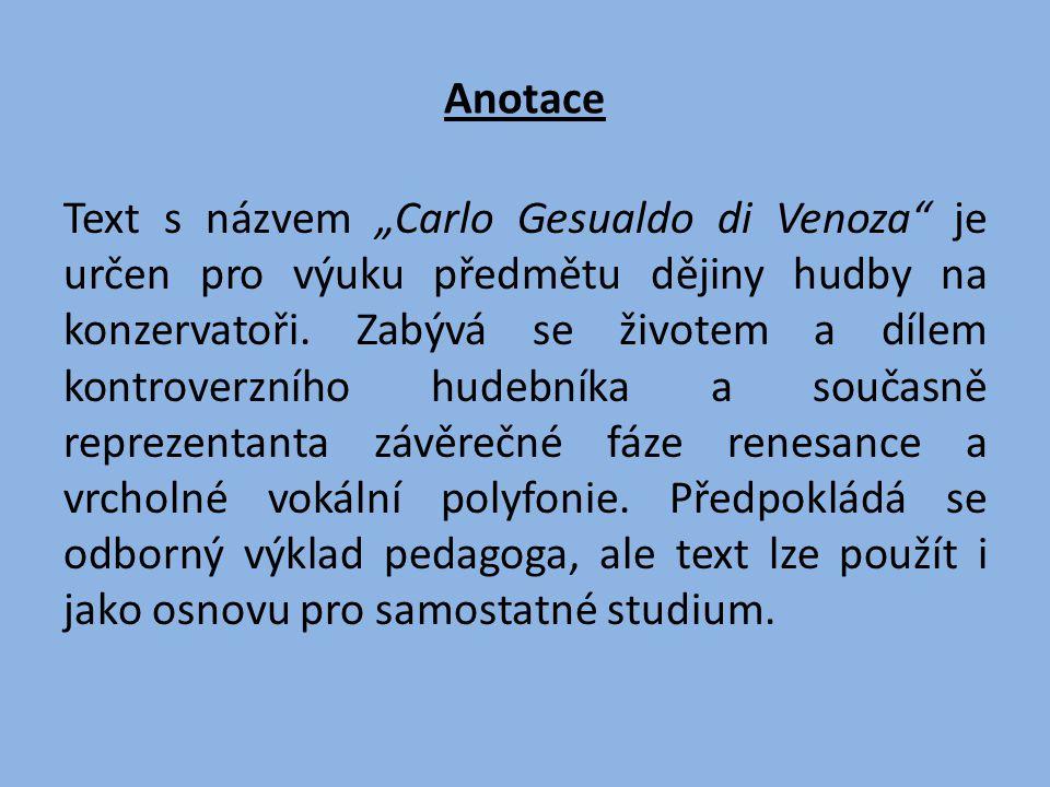 """Anotace Text s názvem """"Carlo Gesualdo di Venoza"""" je určen pro výuku předmětu dějiny hudby na konzervatoři. Zabývá se životem a dílem kontroverzního hu"""