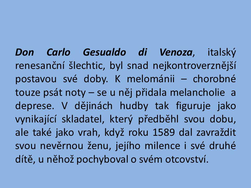 Don Carlo Gesualdo di Venoza, italský renesanční šlechtic, byl snad nejkontroverznější postavou své doby. K melománii – chorobné touze psát noty – se
