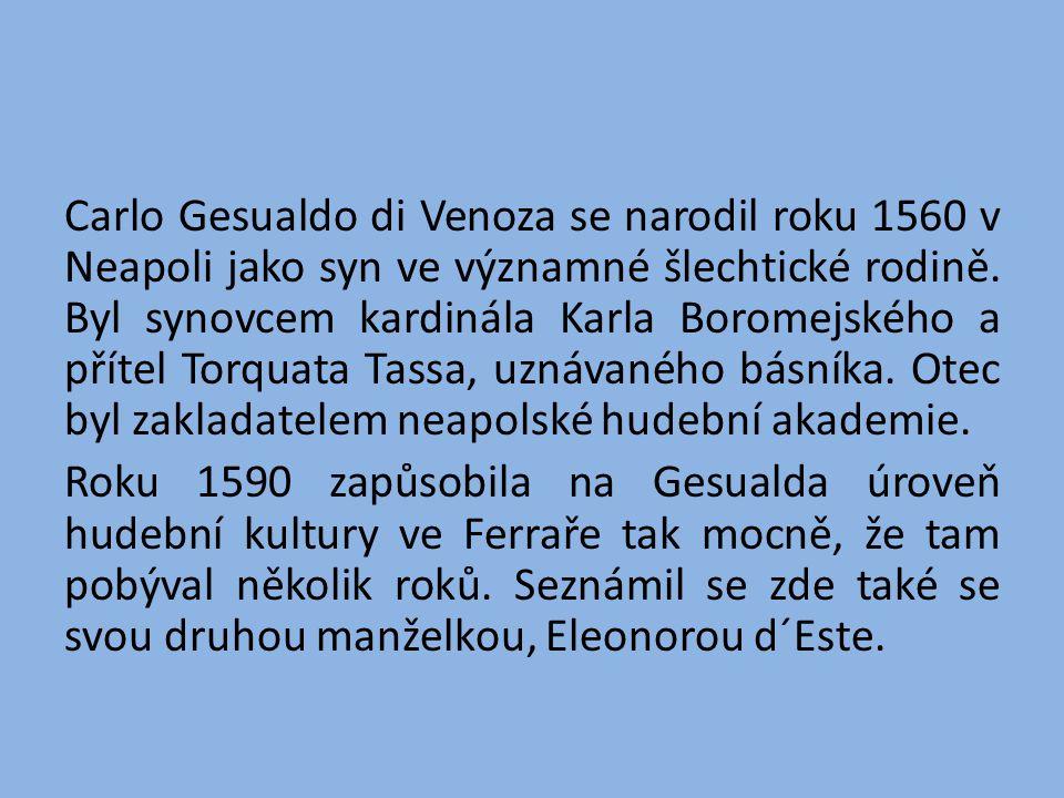 Carlo Gesualdo di Venoza se narodil roku 1560 v Neapoli jako syn ve významné šlechtické rodině. Byl synovcem kardinála Karla Boromejského a přítel Tor