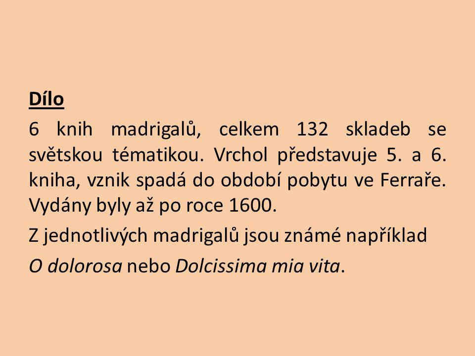 Dílo 6 knih madrigalů, celkem 132 skladeb se světskou tématikou. Vrchol představuje 5. a 6. kniha, vznik spadá do období pobytu ve Ferraře. Vydány byl