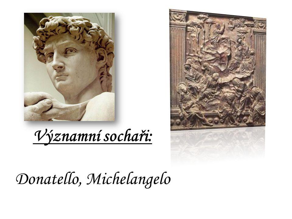 Významní sochaři: Donatello, Michelangelo