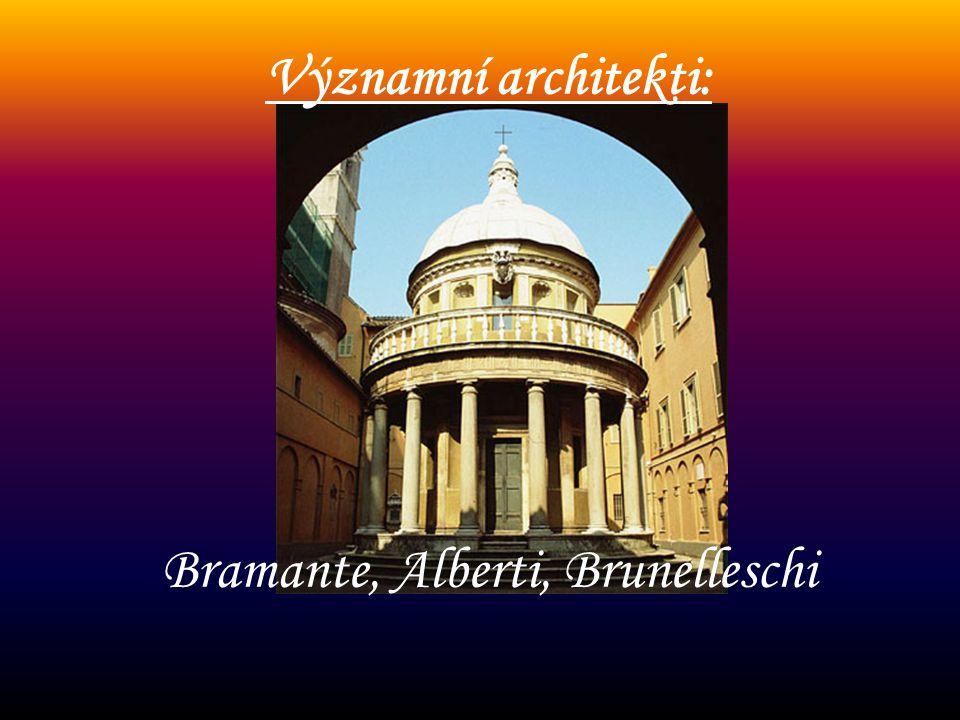 Významní architekti: Bramante, Alberti, Brunelleschi