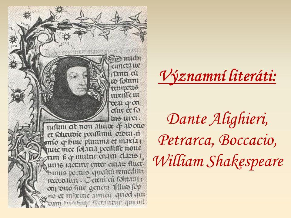 Významní literáti: Dante Alighieri, Petrarca, Boccacio, William Shakespeare