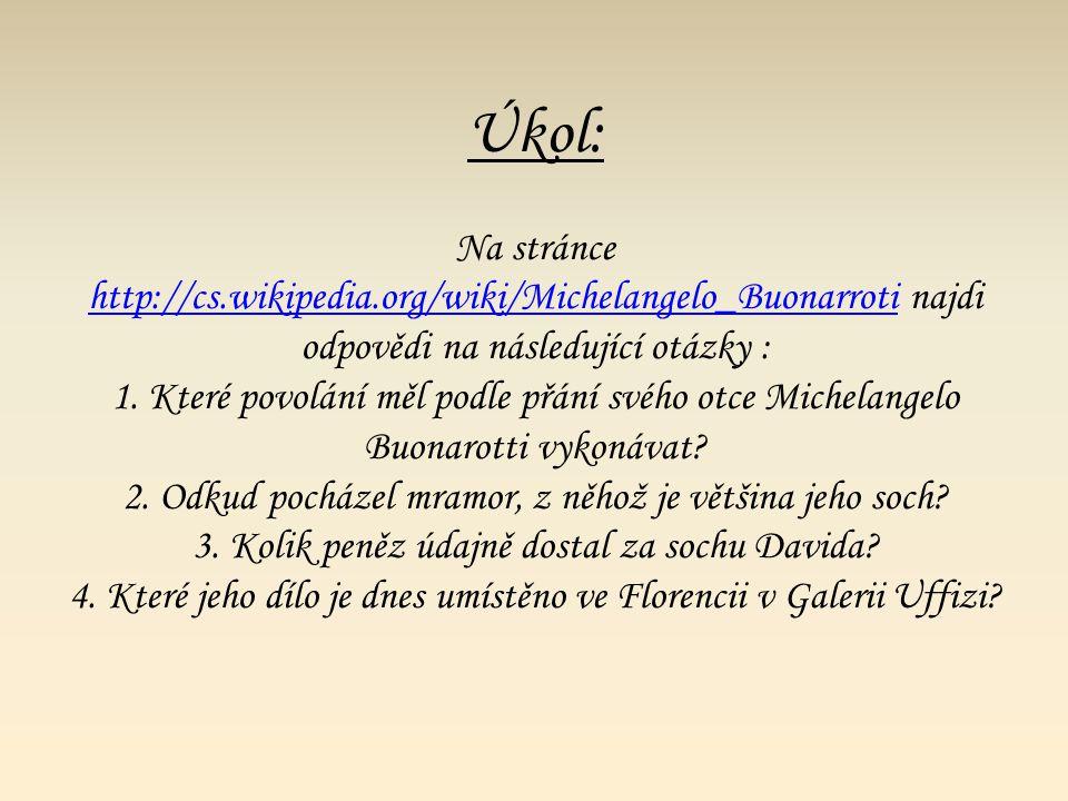 Úkol: Na stránce http://cs.wikipedia.org/wiki/Michelangelo_Buonarroti najdi odpovědi na následující otázky : 1.