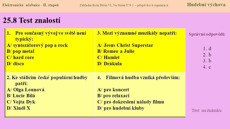 25.8 Test znalostí Správné odpovědi: 1.d 2.b 3.b 4.c Test na známku Elektronická učebnice - II. stupeň Základní škola Děčín VI, Na Stráni 879/2 – přís