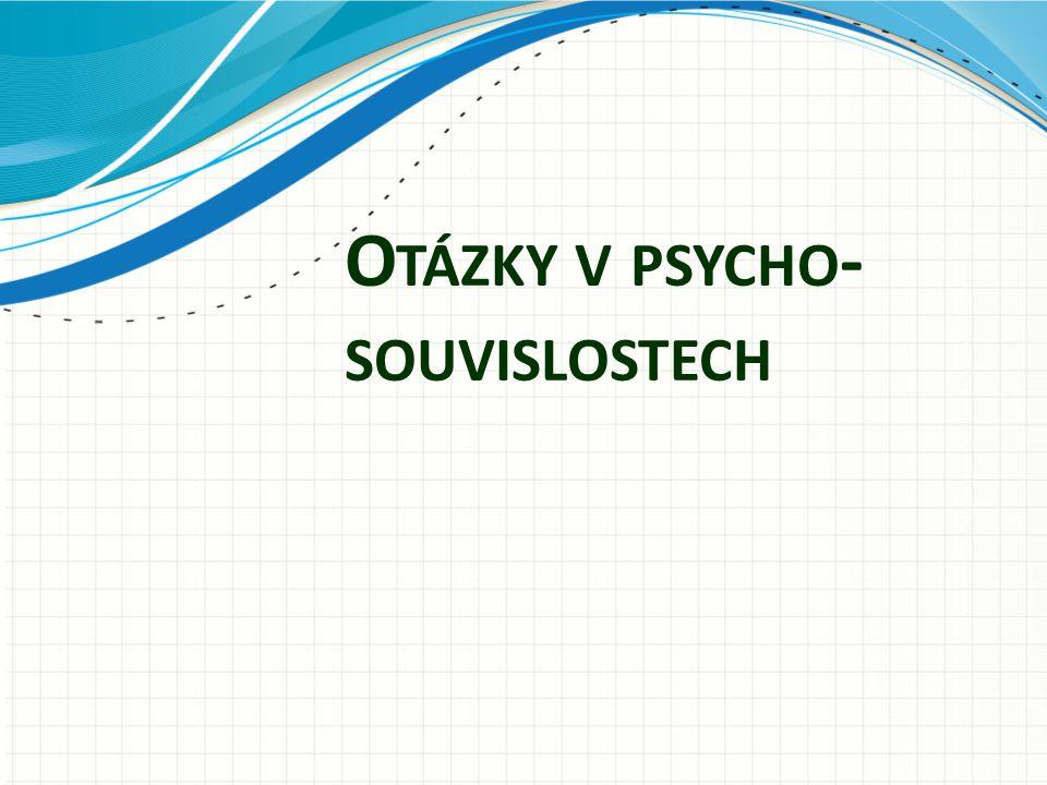 O TÁZKY V PSYCHO - SOUVISLOSTECH