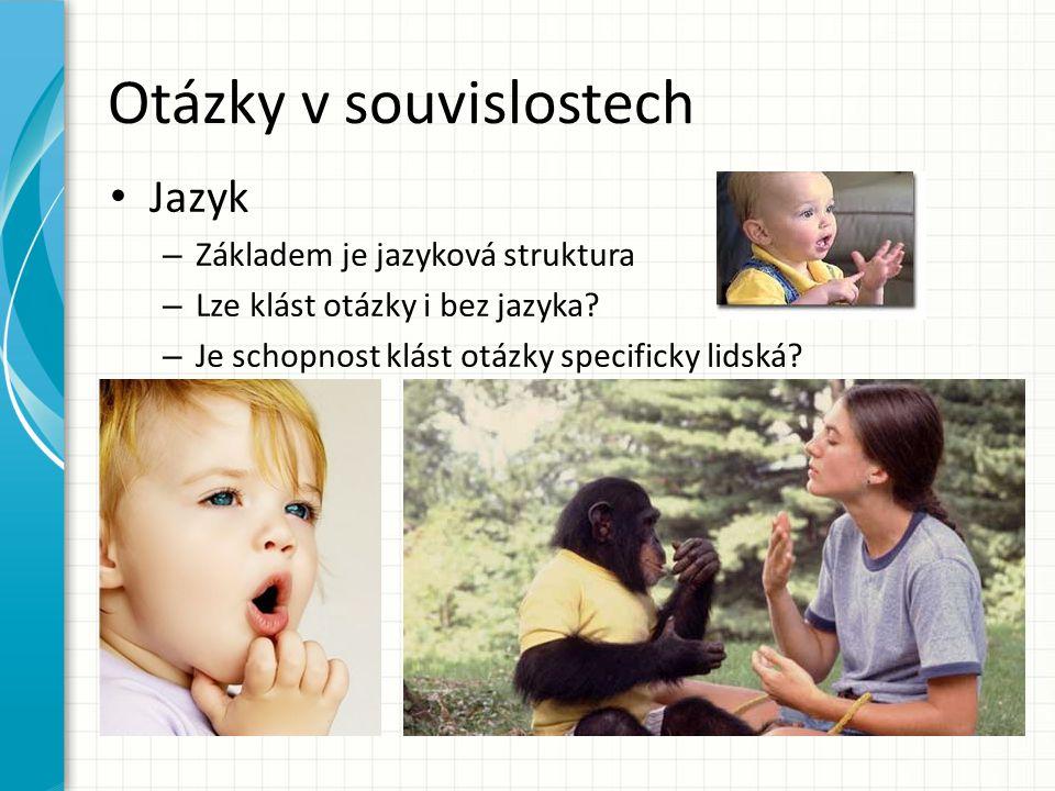 Otázky v souvislostech Jazyk – Základem je jazyková struktura – Lze klást otázky i bez jazyka.