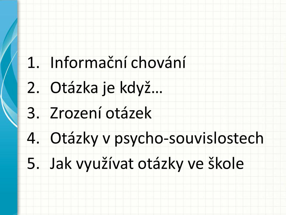 1.Informační chování 2.Otázka je když… 3.Zrození otázek 4.Otázky v psycho-souvislostech 5.Jak využívat otázky ve škole