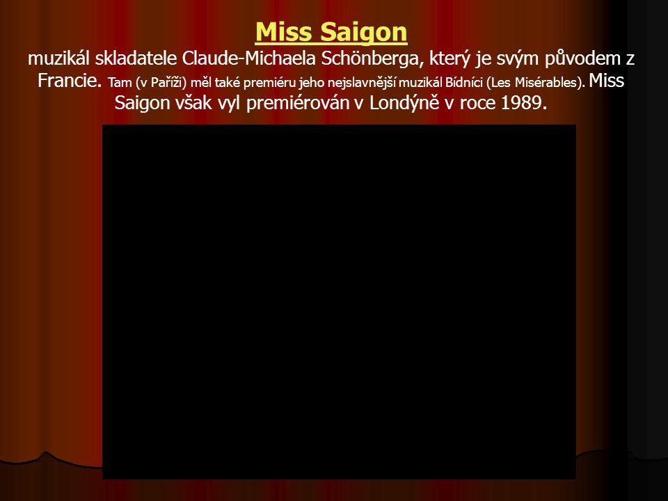 Miss Saigon muzikál skladatele Claude-Michaela Schönberga, který je svým původem z Francie.