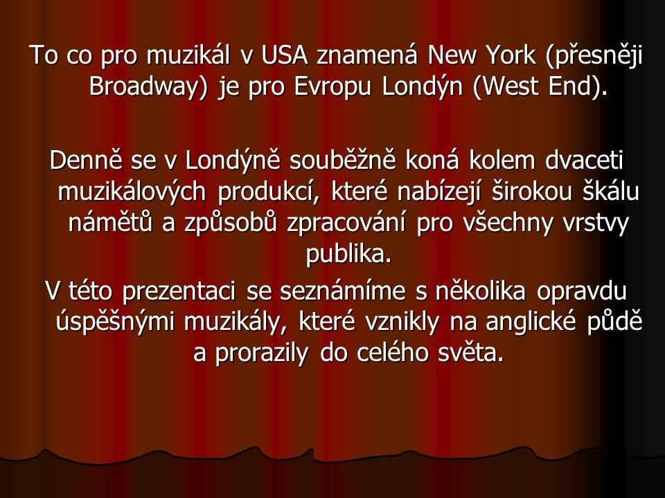 To co pro muzikál v USA znamená New York (přesněji Broadway) je pro Evropu Londýn (West End).