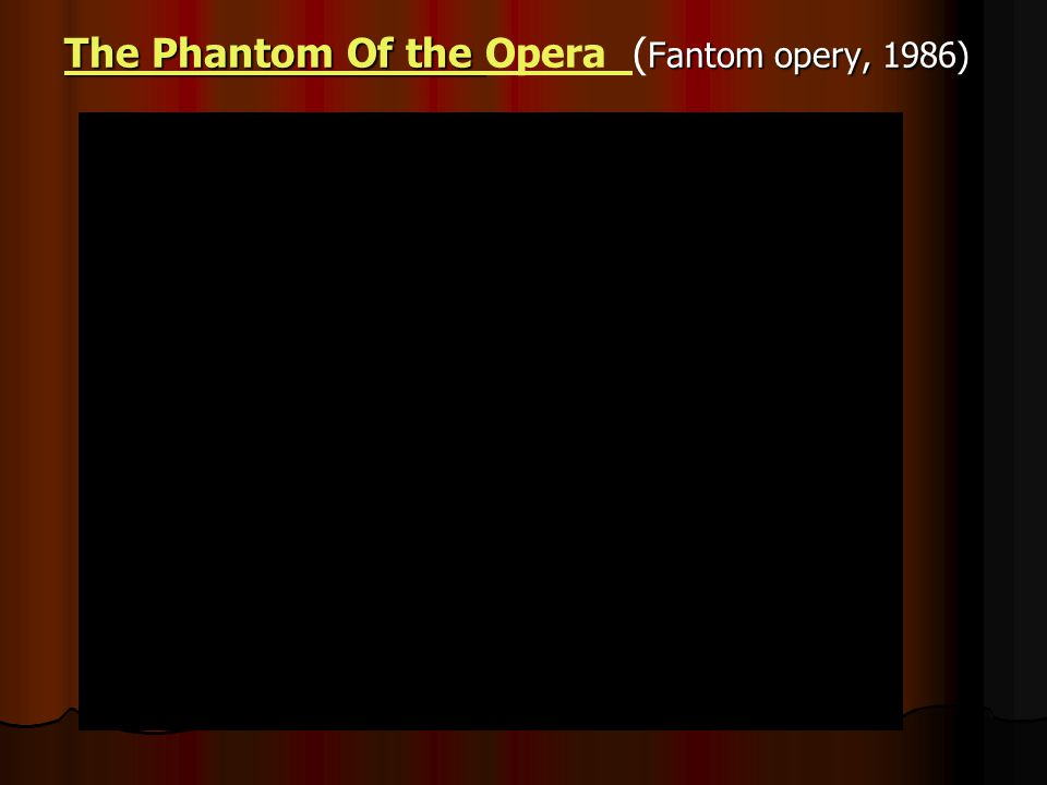 The Phantom Of the The Phantom Of the Fantom opery, 1986) The Phantom Of the Opera ( Fantom opery, 1986) The Phantom Of the Opera