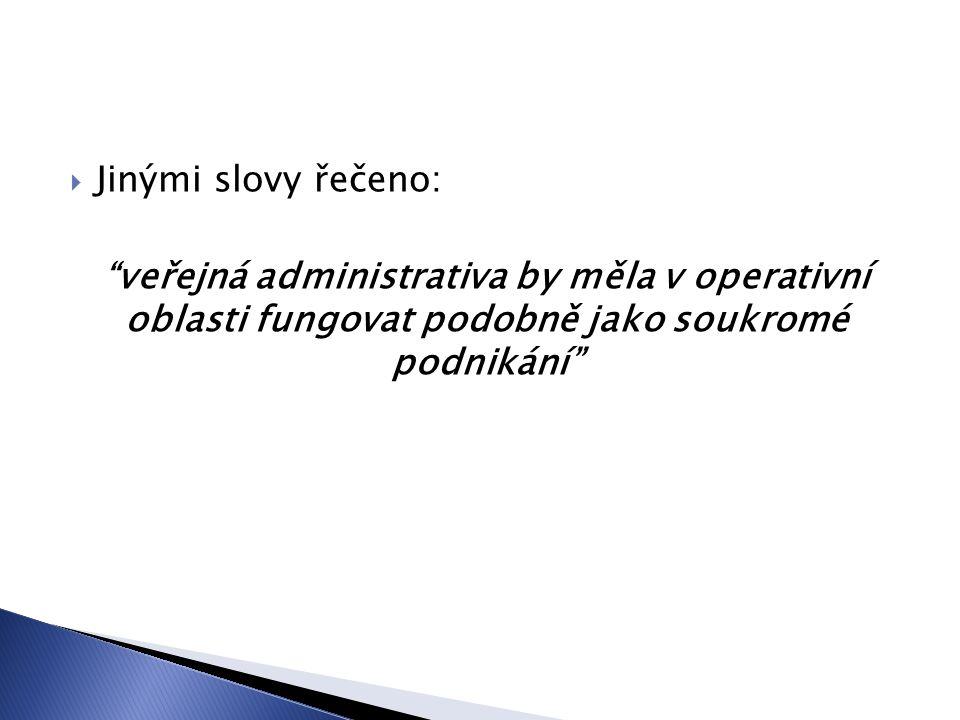 """ Jinými slovy řečeno: """"veřejná administrativa by měla v operativní oblasti fungovat podobně jako soukromé podnikání"""""""