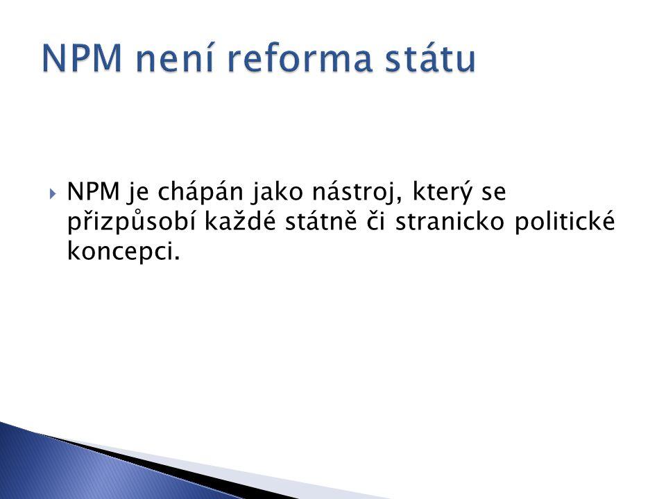  NPM je chápán jako nástroj, který se přizpůsobí každé státně či stranicko politické koncepci.