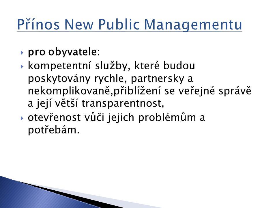  pro obyvatele:  kompetentní služby, které budou poskytovány rychle, partnersky a nekomplikovaně,přiblížení se veřejné správě a její větší transpare