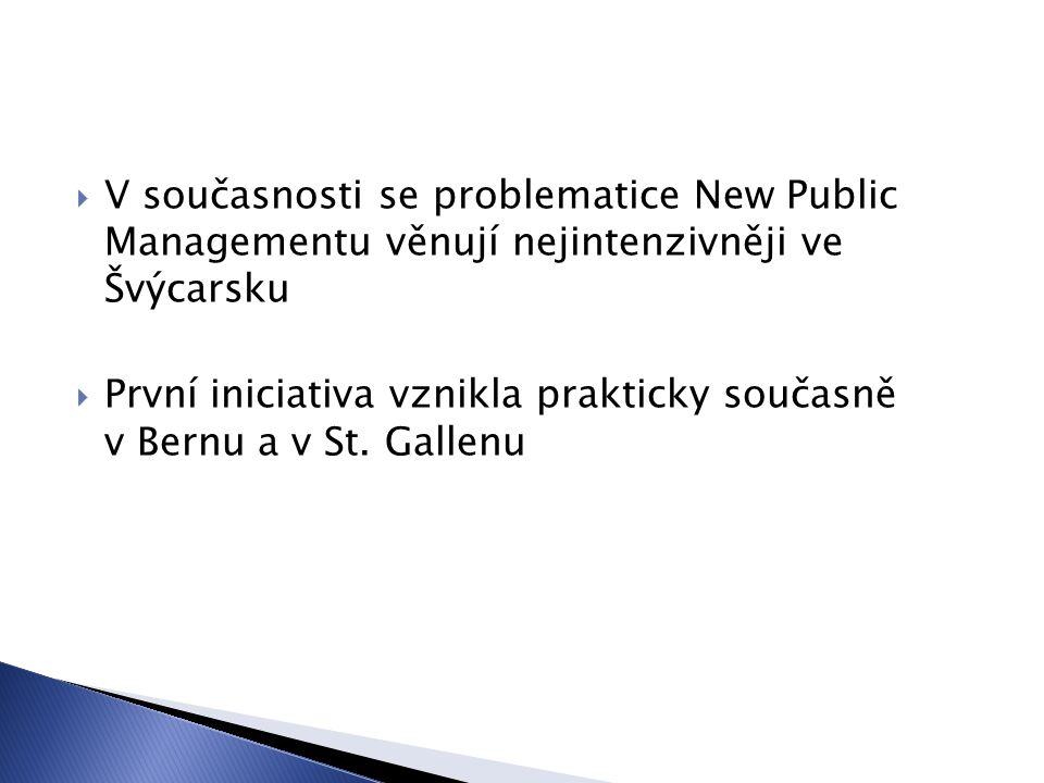  V současnosti se problematice New Public Managementu věnují nejintenzivněji ve Švýcarsku  První iniciativa vznikla prakticky současně v Bernu a v S