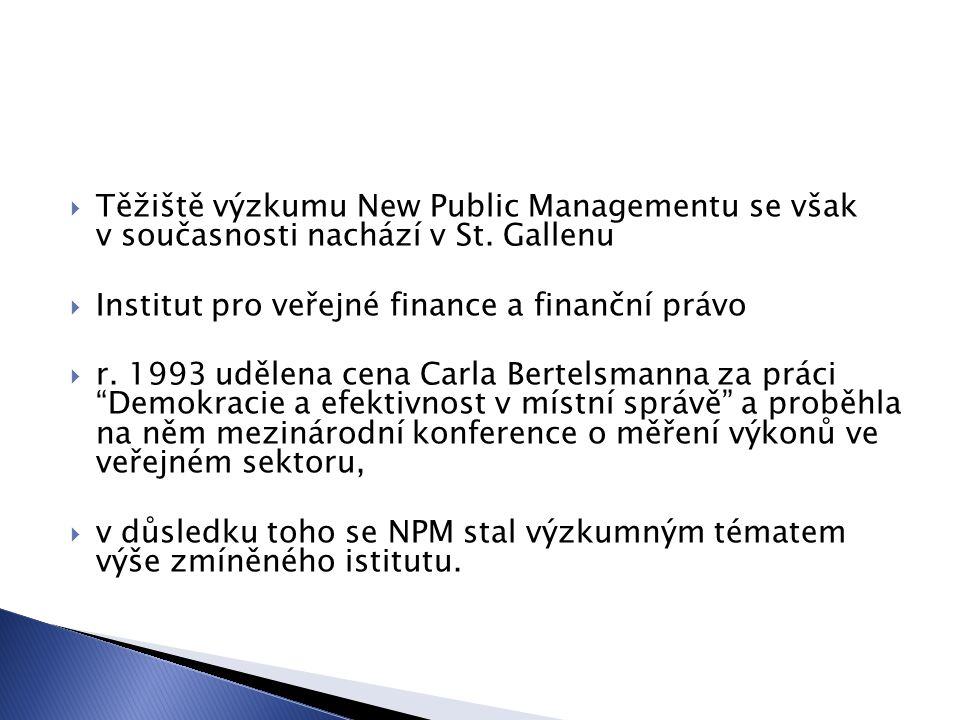  Těžiště výzkumu New Public Managementu se však v současnosti nachází v St. Gallenu  Institut pro veřejné finance a finanční právo  r. 1993 udělena