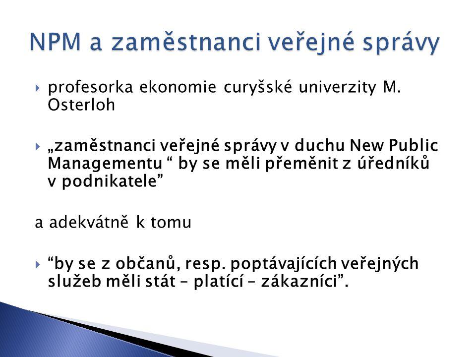 """ profesorka ekonomie curyšské univerzity M. Osterloh  """"zaměstnanci veřejné správy v duchu New Public Managementu """" by se měli přeměnit z úředníků v"""