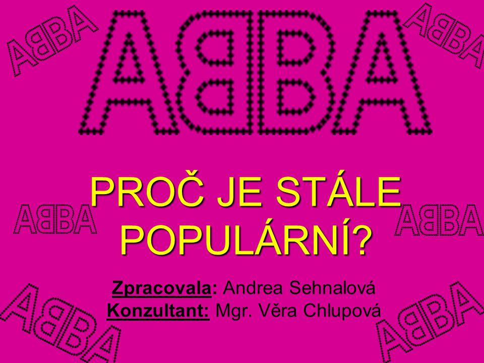 PROČ JE STÁLE POPULÁRNÍ? Zpracovala: Andrea Sehnalová Konzultant: Mgr. Věra Chlupová