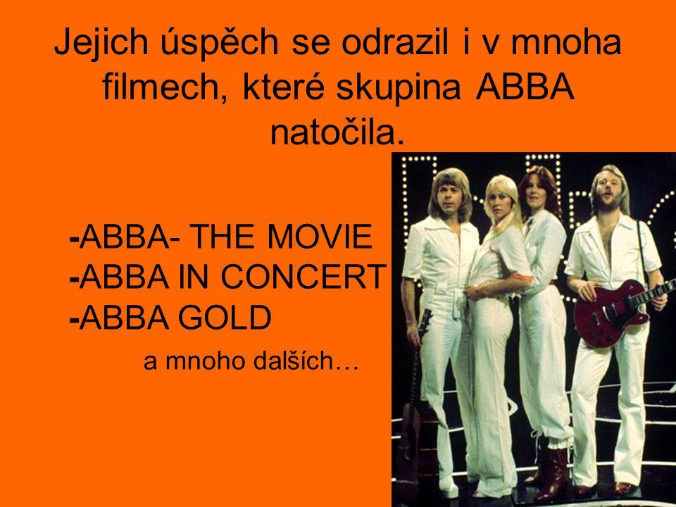Jejich úspěch se odrazil i v mnoha filmech, které skupina ABBA natočila.