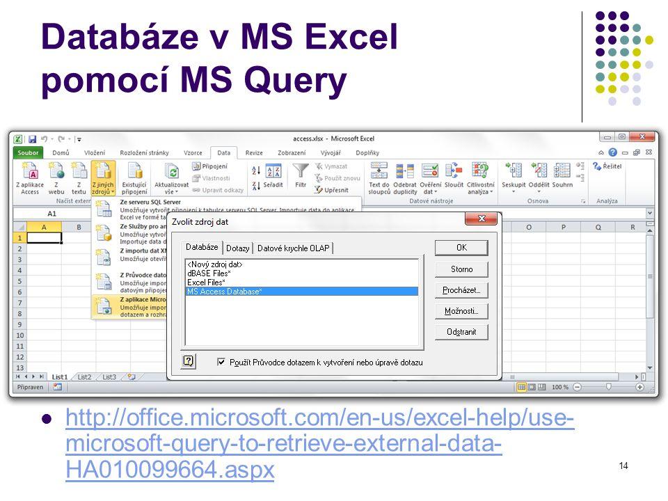 Databáze v MS Excel pomocí MS Query Volby v MS Excel 2003: Data Importovat externí data - Nový databázový dotaz Volby v MS Excel 2007 a 2010 Uživatel vybere tabulky a jejich sloupečky.