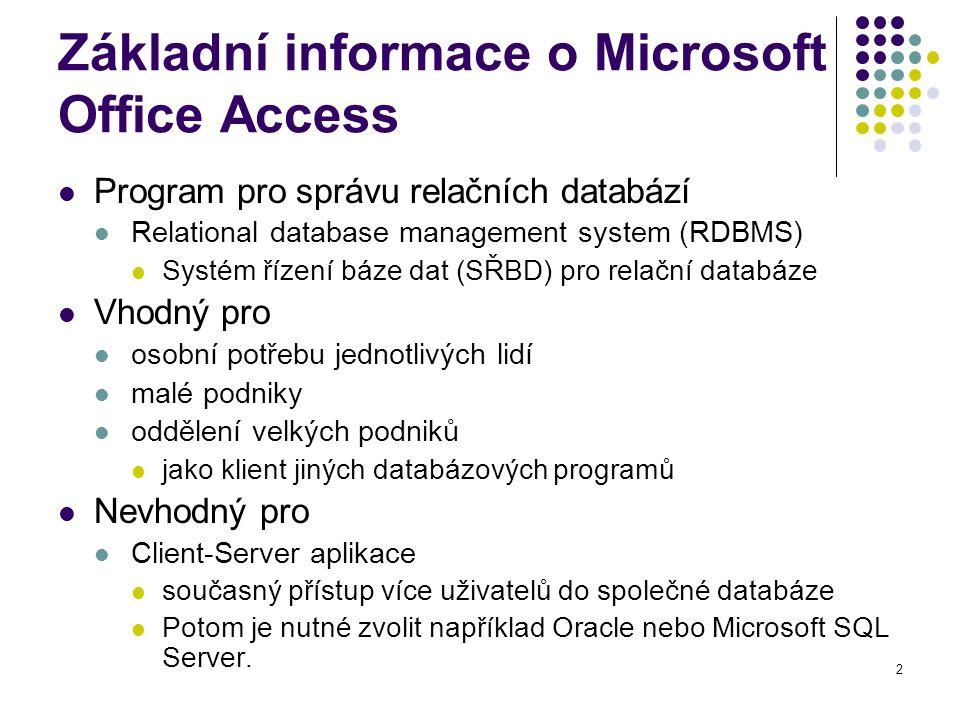 2 Základní informace o Microsoft Office Access Program pro správu relačních databází Relational database management system (RDBMS) Systém řízení báze