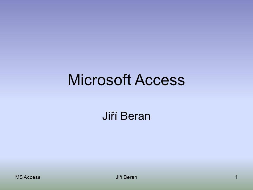 MS AccessJiří Beran1 Microsoft Access Jiří Beran