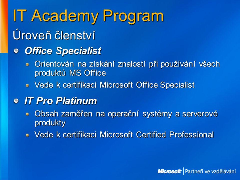 IT Academy Program Úroveň členství Office Specialist Orientován na získání znalostí při používání všech produktů MS Office Vede k certifikaci Microsoft Office Specialist IT Pro Platinum Obsah zaměřen na operační systémy a serverové produkty Vede k certifikaci Microsoft Certified Professional