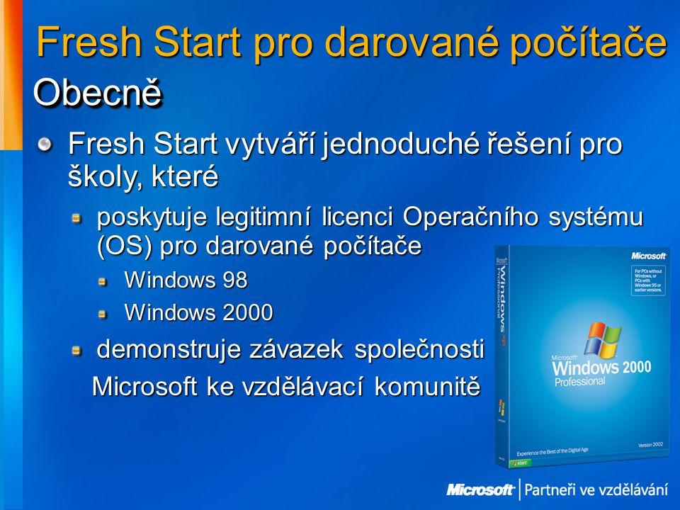 Fresh Start pro darované počítače Fresh Start vytváří jednoduché řešení pro školy, které poskytuje legitimní licenci Operačního systému (OS) pro darované počítače Windows 98 Windows 2000 demonstruje závazek společnosti Microsoft ke vzdělávací komunitě Microsoft ke vzdělávací komunitě ObecněObecně