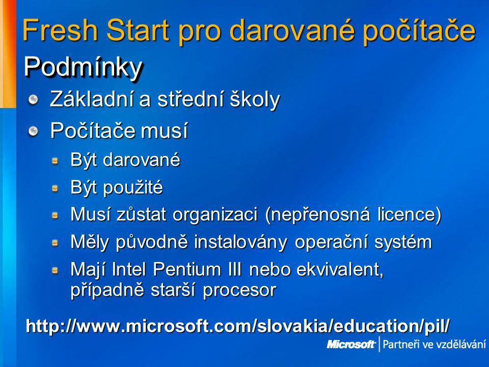 Fresh Start pro darované počítače Základní a střední školy Počítače musí Být darované Být použité Musí zůstat organizaci (nepřenosná licence) Měly původně instalovány operační systém Mají Intel Pentium III nebo ekvivalent, případně starší procesor http://www.microsoft.com/slovakia/education/pil/ PodmínkyPodmínky