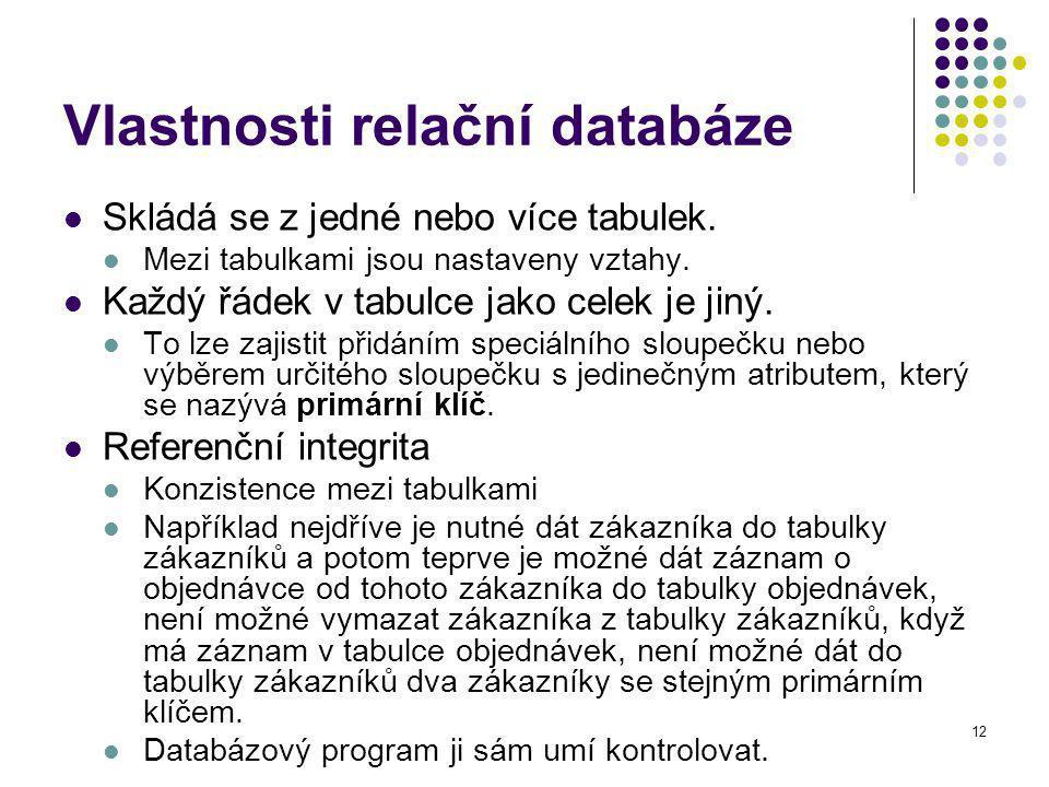 12 Vlastnosti relační databáze Skládá se z jedné nebo více tabulek.