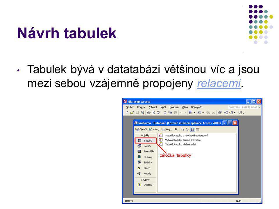 18 Návrh tabulek Tabulek bývá v datatabázi většinou víc a jsou mezi sebou vzájemně propojeny relacemi.relacemi