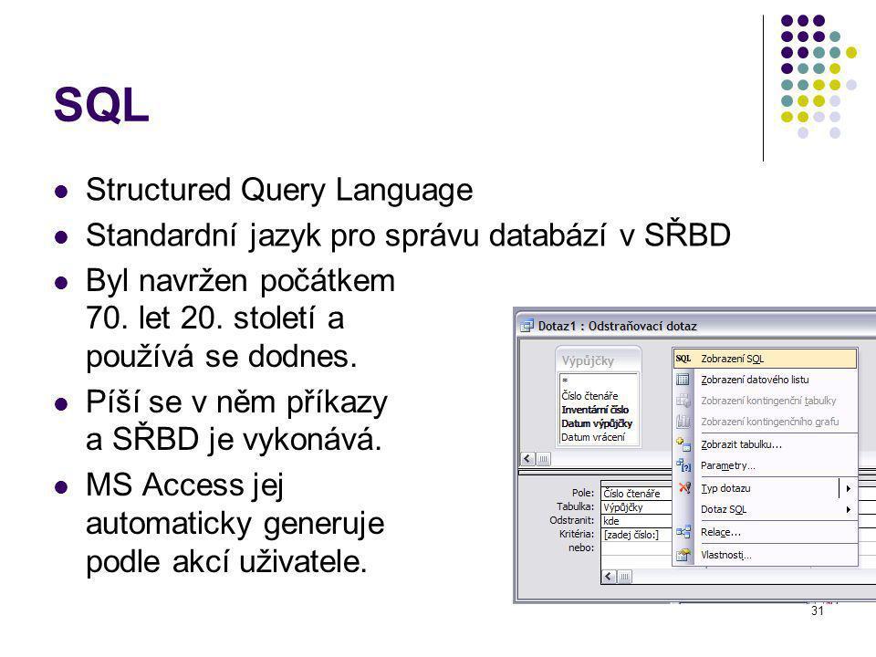 31 SQL Byl navržen počátkem 70.let 20. století a používá se dodnes.